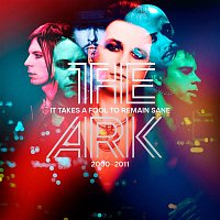 The Ark – It Takes A Fool To Remain Sane 2000 - 2011