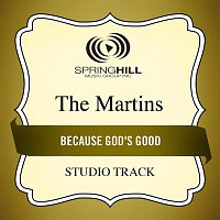 The Martins – Because God's Good