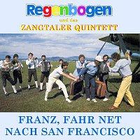 REGENBOGEN & ZANGTALER QUINTETT – Franz fahr net nach San Francisco
