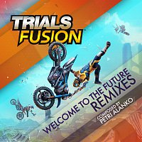 Petri Alanko – Welcome To The Future Remixes (From Trials Fusion)