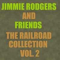 Jimmie Rodgers, Friends – The Railroad Collection - Vol. 2