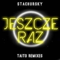 Stachursky – Jeszcze Raz [TAITO Remixes]