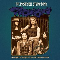 The Incredible String Band – The Circle Is Unbroken: Live and Studio (1967-1972)