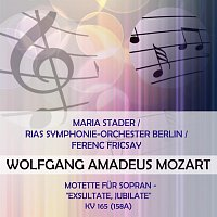 "Maria Stader, RIAS-Sinfonieorchester – Maria Stader / RIAS Symphonie-Orchester Berlin / Ferenc Fricsay play: Wolfgang Amadeus Mozart: Motette fur Sopran - ""Exsultate, jubilate"", KV 165 (158a)"