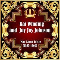 Kai Winding, Jay Jay Johnson – Mad About Trixie (1955-1960)