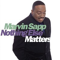 Marvin Sapp – Nothing Else Matters