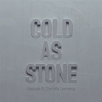 Kaskade, Charlotte Lawrence – Cold as Stone