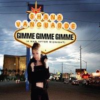 Shana Vanguarde – Gimme Gimme Gimme