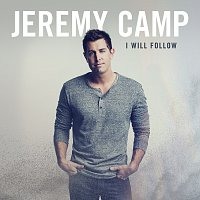 Jeremy Camp – I Will Follow [Deluxe Edition]