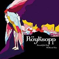 Royksopp – Beautiful Day Without You