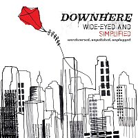 Downhere – Wide-Eyed And Simplified (Unrehearsed. Unpolished. Unplugged.)