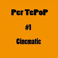 Per TePoP – #1 - Cinematic