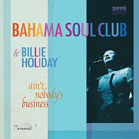 Bahama Soul Club & Billie Holiday – Ain't Nobody's Business