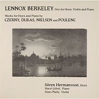 Soeren Hermansson, Horst Goebel – Berkeley: Trio for Horn, Violin and Piano - Czerny, Dukas, Nielsen & Poulenc: Works for Horn and Piano