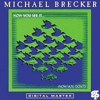Michael Brecker – Now You See It ... (Now You Don't)