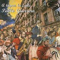 Pablo Guerrero – A tapar la calle
