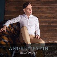 Andrey Pypin – Dreamwalker