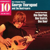 George Thorogood And The Destroyers – Essential Recordings: One Bourbon, One Scotch, One Beer