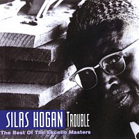 Silas Hogan – Trouble: The Best Of The Excello Masters