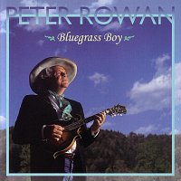 Peter Rowan – Bluegrass Boy