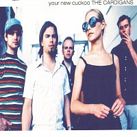 The Cardigans – Your New Cuckoo