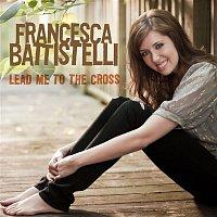 Francesca Battistelli – Lead Me To The Cross