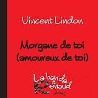 Vincent Lindon – Morgane de toi (amoureux de toi) [La bande a Renaud, volume 2]