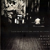Gavin Friday, The Man Seezer – Each Man Kills The Thing He Loves