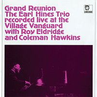 Earl Hines, The Earl Hines Trio, Roy Eldridge, Coleman Hawkins – Grand Reunion Recorded Live At The Village Vanguard