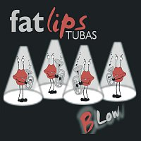 Fat Lips Tubas – Blow