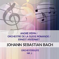 André Pepin, Orchestre de la Suisse Romande – André Pépin / Orchestre de la Suisse Romande / Ernest Ansermet play: Johann Sebastian Bach: Orchestersuite Nr. 2