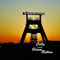 Colly and The Steam Rollers – so dunkel wie im Kerker