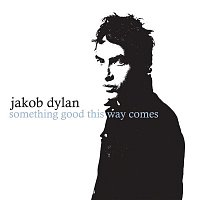 Jakob Dylan – Something Good This Way Comes