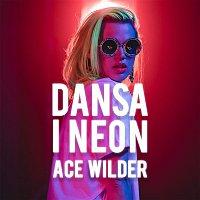 Ace Wilder – Dansa i neon