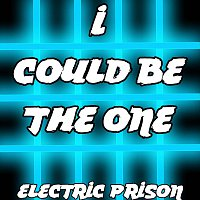 Electric Prison – I Could Be The One