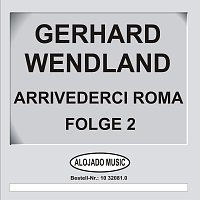 Gerhard Wendland – Arrivederci Roma Folge 2