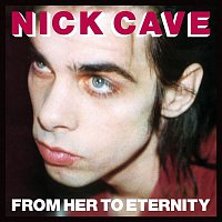 Nick Cave & The Bad Seeds – From Her To Eternity (2009 Digital Remaster)