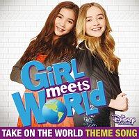 "Rowan Blanchard, Sabrina Carpenter – Take On the World [Theme Song From ""Girl Meets World""]"