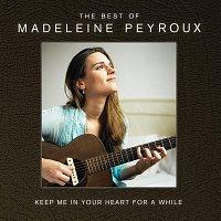 Madeleine Peyroux – Keep Me In Your Heart For A While: The Best Of Madeleine Peyroux [International Edition]