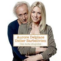 Didier Barbelivien, Aurore Delplace – Ces mots stupides