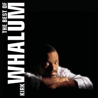Kirk Whalum – The Best Of Kirk Whalum