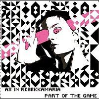 As In Rebekkamaria – Part Of The Game [Remixes]