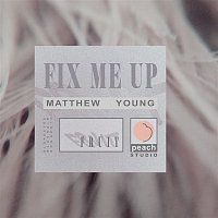 Matthew Young – Fix Me Up