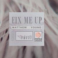 Matthew Young – Fix Me Up