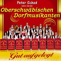 Peter Schad und seine Oberschwabischen Dorfmusikanten – Gut aufgelegt