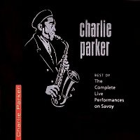 Charlie Parker – Best Of The Complete Live Performances On Savoy