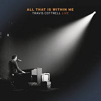 Travis Cottrell – All That Is Within Me [Live]