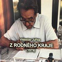 Jiří Juřina – Vítězslav Juřina - Z rodného kraje