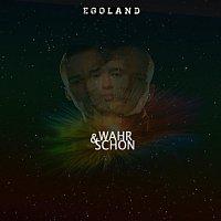 Egoland – Wahr & Schon
