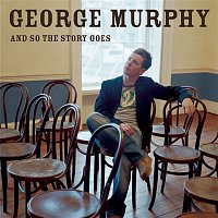 George Murphy – And So The Story Goes